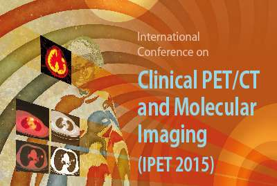 nternational Conference on Clinical PET-CT and Molecular Imaging: PET/CT in the Era of Multimodality Imaging and Image Guided Therapy (IPET-2015)