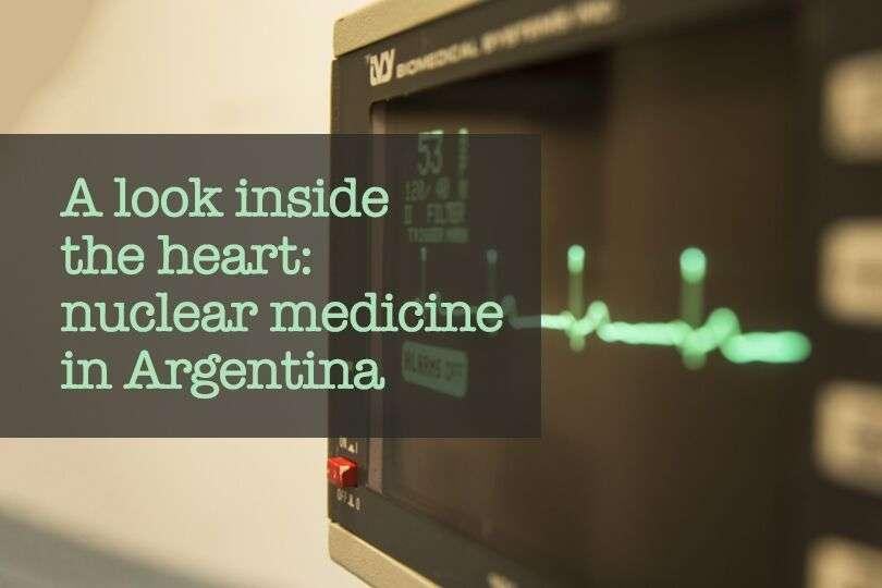 Mirando dentro de los corazones en Argentina: Usando la ciencia nuclear para encontrar la enfermedad