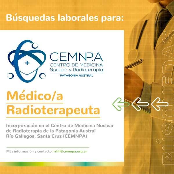 Médico Radioterapeuta Instituto CEMNPA (Centro de Medicina Nuclear y Radioterapia de la Patagonia Austral)
